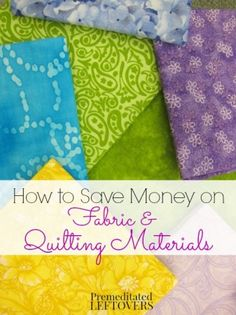 How to save money on fabric and quilting materials