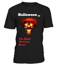Halloween ,, The Night  He Came  Home  Funny Halloween T-shirt, Best Halloween T-shirt