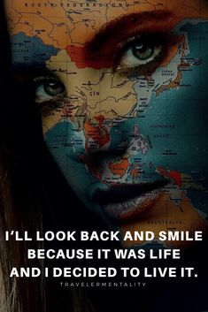 I'll look back and smile because it was life and i decided to live it. Wanderlust Quotes, Travel Quotes, Mission Trip Quotes, World Map Continents, Quotes To Live By, Life Quotes, Wisdom Quotes, Motivational Quotes, Inspirational Quotes