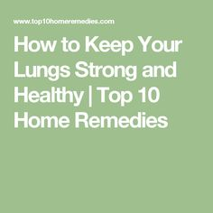 How to Keep Your Lungs Strong and Healthy | Top 10 Home Remedies