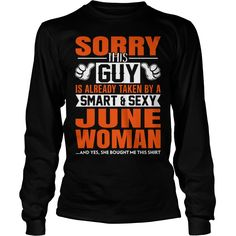 Sorry this guy is already taken by a smart and sexy June woman longsleeve tee