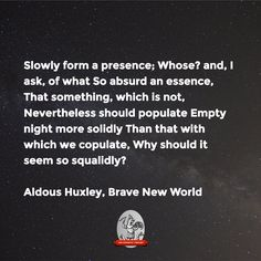 """""""what So absurd an essence … should populate Empty night more solidly Than that with which we copulate … ?""""—AH, BNW"""