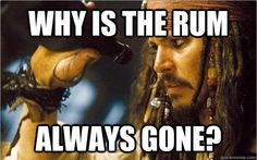 this is why the rum is gone - Google Search
