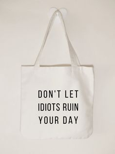 Don't let idiots ruin your day ladies tote bag by ToastStationery