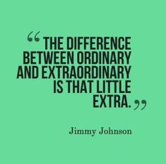 The Difference Between Ordinary and Extraordinary Is That Little Extra