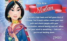 I took Zimbio's Disney princesses personality quiz and I'm Mulan! I think it was the comfortable shoes :)