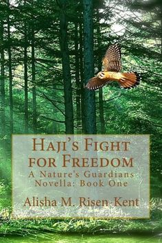 My first book!  Please support me by buying and reviewing on Amazon.  Remember to spread the word if you like it!! Haji's Fight for Freedom (Nature's Guardians) (Volume 1) by Alisha M. Risen-Kent,http://www.amazon.com/dp/1492775827/ref=cm_sw_r_pi_dp_P1Yrsb1JM0TG8HRY