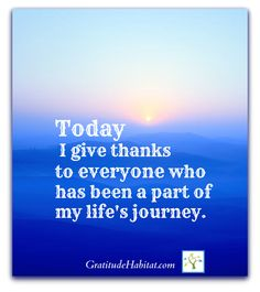 I give thanks to everyone. Visit us at: www.GratitudeHabitat.com #gratitude-quote #give-thanks #life-quote