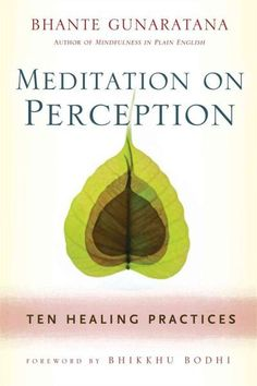 Use the unique Buddhist practice of meditation on perception, as taught by the best-selling author of Mindfulness in Plain English , to learn how shifting your perspective can transform mental and phy
