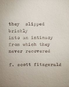 they slipped briskly into an intimacy from which they never recovered. f. scott fitzgerald
