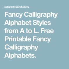 Fancy Calligraphy Alphabet Styles from A to L. Free Printable Fancy Calligraphy Alphabets.