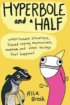 Hyperbole and a Half: Unfortunate Situations, Flawed Coping Mechanisms, Mayhem, and Other Things That Happened: Allie Brosh:Amazon.com: Books