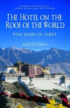 The Hotel on the Roof of the World by Alec le Sueur - by far the most hilarious book I've ever read!