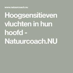 Hoogsensitieven vluchten in hun hoofd - Natuurcoach. Infp, Introvert, Where Is My Mind, Bpd, Happy Thoughts, Coaching, Encouragement, About Me Blog, Stress