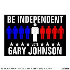 BE INDEPENDENT - VOTE GARY JOHNSON SIGN