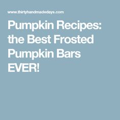 Pumpkin Recipes: the Best Frosted Pumpkin Bars EVER!