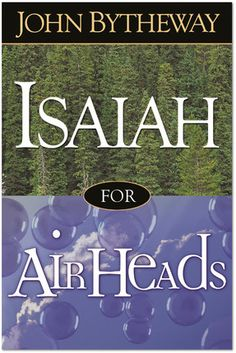 Isaiah for Airheads by John Bytheway. After many years of personal study and preparation, John Bytheway offers useful tools for approaching any Isaiah chapter, as well as explains latter-day relevance for each chapter. Great for deepening your study of this Old Testament book! #LDS