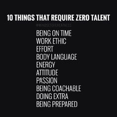 10 Things That Require Zero Talent- Being on time, work ethic, effort, body language, energy, attitude, passion, being coachable, doing extra, being prepared.