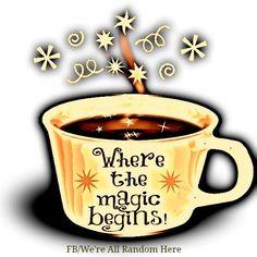 Coffee - Where the magic begins!