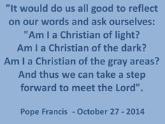 Have you ever paid attention to your words? Read more at: www.news.va/en/news/pope-at-santa-marta-called-to-be-children-of-light