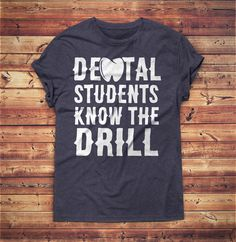 Dental Students Know The Drill Shirt Funny Dental Student Gifts, Funny Dentist Gifts - Dentist Gift,