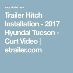 Trailer Hitch Installation - 2017 Hyundai Tucson - Curt Video | etrailer.com Trailer Hitch Installation, Trailer Hitch Receiver, Backup Camera, Tucson