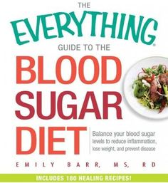 The Everything Guide to the Blood Sugar Diet: Balance Your Blood Sugar Levels to Reduce Inflammation, Lose Weight...