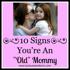 """LMAO!  10 HILARIOUS signs you're an """"old"""" mom by @Toulouse . #humor #parenting"""
