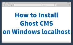 How to install Ghost blogging platform on Windows?
