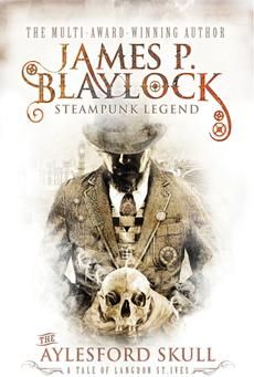 James P. Blaylock is one of the founding fathers of steampunk and The Aylesford Skull is his first full-length steampunk novel in twenty years.
