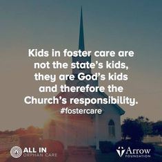 Kids in foster care are not the state's kids, they are God's kids and therefore the Church's responsibility.