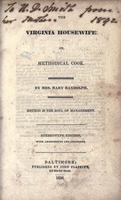 The Virginia housewife: or, Methodical cook - by Mrs. Mary Randolph, dated 1836 - full text .pdf online