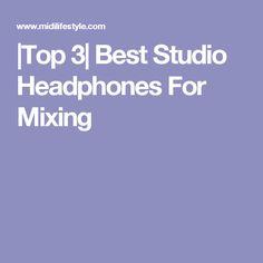 |Top 3| Best Studio Headphones For Mixing