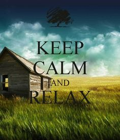 Keep Calm and Relax .