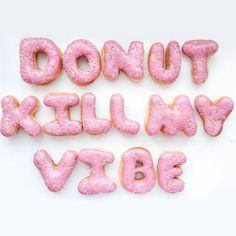 """""""donut"""" kill my vibe ;) tasty & funny"""