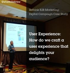 Rethink B2B Marketing: Digital Campaign Case Study  User Experience:  How do we craft a user experience that delights your audience?   #Marketing #SocialBusiness