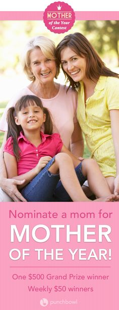 Mother of the Year Contest! There will be weekly winners and a fabulous Grand Prize. Details here: http://www.punchbowl.com/mother-of-the-year-contest