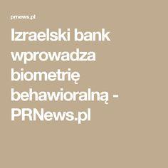 Izraelski bank wprowadza biometrię behawioralną - PRNews.pl