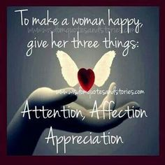 QUOTE - To make a woman happy, give her three things: Attention, Affection, Appreciation. Great Quotes, Love Quotes, Simple Quotes, Random Quotes, Awesome Quotes, Daily Quotes, Quotes Quotes, Steve Harvey Quotes, Make Happy
