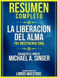 Leer Resumen Completo La Liberacion Del Alma The Untethered Soul Ebooks En Pdf Libros Maestros In 2020 This Book Untethered Soul Ebooks