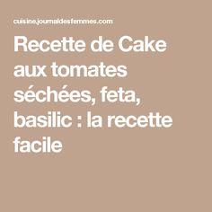 Recette de Cake aux tomates séchées, feta, basilic : la recette facile