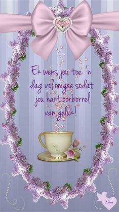 ń Dag vol omgee. Good Morning Picture, Morning Pictures, Morning Images, Good Morning Greetings, Good Morning Wishes, Good Morning Quotes, Birthday Songs, Birthday Wishes, Happy Birthday