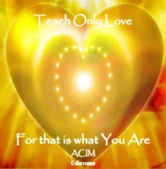 ✣… Teach Only Love For that is what You Are ✣