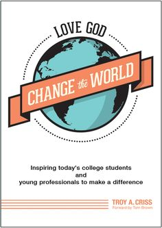 Love God Change the World! (Campus and Young Professionals) $6.00!!!