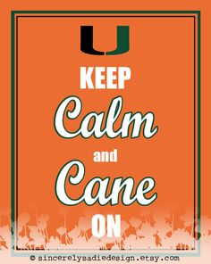Keep Calm and Cane On! University of Miami Hurricanes #theU