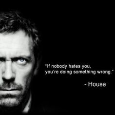 House --[Well maybe. . . . But I', sure I love Hugh Laurie playing House]