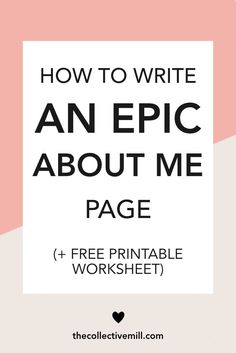 How to Write an Epic About Me Page: (+ FREE printable worksheet)!! Your about me page is SO stinking important. This is how your audience will get to know and FALL IN LOVE with you. So if you're writing your about me page for the first time, or want to spruce it up, this article is for you. Click on the link to get started!! (Perfect if you're a blogger, infopreneur, freelancer, or any other entrepreneur/ small business owner.)   TheCollectiveMill.com