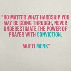 Mufti Menk: no matter what hardships u may b going thru x underestimate the power of prayers w conviction. ~ and w utmost humility n sincerity Wise Quotes, Faith Quotes, Motivational Quotes, Rumi Quotes, Quotes Images, Affirmation Quotes, Beautiful Islamic Quotes, Islamic Inspirational Quotes, Islamic Qoutes