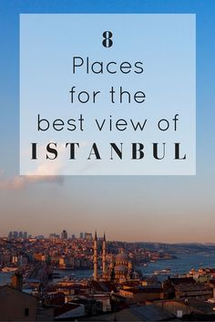 8 Places For The Best View Of Istanbul! If your visiting Istanbul, you can't miss these views. www.girlxdeparture.com