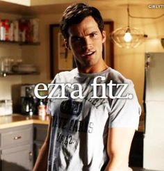 Hottie mr Ezra fitz<3